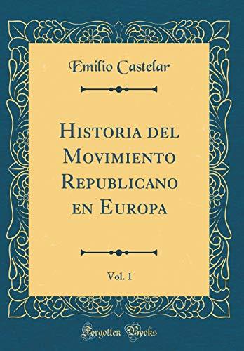 Historia del Movimiento Republicano En Europa, Vol. 1 (Classic Reprint)  [Castelar, Emilio] (Tapa Dura)