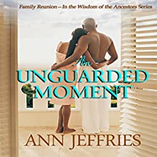An Unguarded Moment: Family Reunion: In the Wisdom of the Ancestors Series, Book 1 Audiobook by Ann Jeffries Narrated by Richard Dennis Johnson