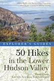 Explorer s Guide 50 Hikes in the Lower Hudson Valley: Hikes and Walks from Westchester County to Albany County (Third Edition)  (Explorer s 50 Hikes)