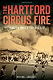 The Hartford Circus Fire:: Tragedy Under the Big Top (Disaster)