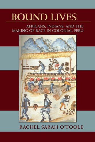 Bound Lives: Africans, Indians, and the Making of Race in Colonial Peru (Pitt Latin American Series)