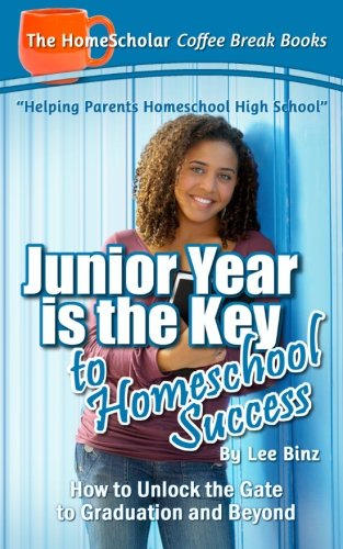 Junior Year is the Key to Homeschool Success: How to Unlock the Gate to Graduation and Beyond (Coffee Break Books) (Volume 22)