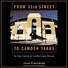 From 33rd Street to Camden Yards: An Oral History of the Baltimore Orioles Audiobook by John Eisenberg Narrated by Steve Coulter