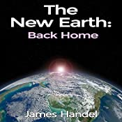 The New Earth: Back Home: The New Earth Discovery Series, Volume 2 | James Handel