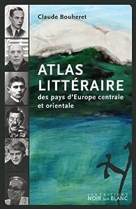 Atlas littéraire des pays d'Europe centrale et orientale par Claude Bouheret