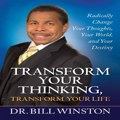Transform Your Thinking, Transform Your Life: Radically Change Your Thoughts, Your World, and Your Destiny