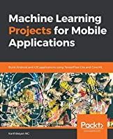 Machine Learning Projects for Mobile Applications Front Cover