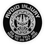 Avoid Injury - Do Not Tell Me How To Do My Job - Full Color Printed - (size: 2'' ROUND color: BLACK/SILVER) - Hard Hat, Helmet, Windows, Walls, Bumpers, Laptop, Lockers, etc.