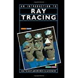 An Introduction to Ray Tracing (The Morgan Kaufmann Series in Computer Graphics)