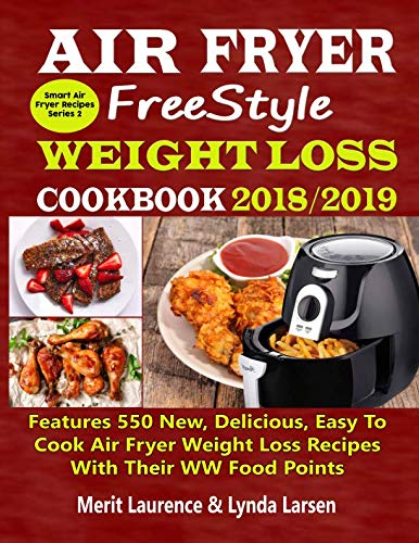 Air Fryer Freestyle Weight Loss Cookbook 2018/2019: Features 550 New, Delicious, Easy To Cook Air Fryer Weight Loss Recipes With Their WW Food Points (Smart Air Fryer Recipes Series) by Merit Laurence, Lynda Larsen