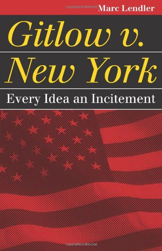 Gitlow v. New York: Every Idea an Incitement (Landmark Law Cases & American Society)