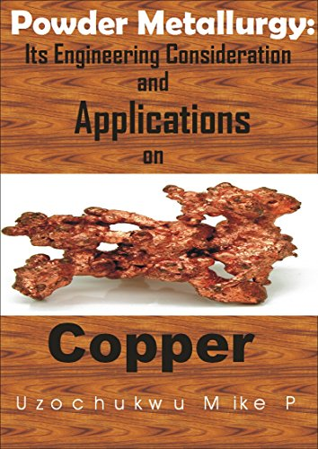 Powder Metallurgy: Its Engineering Consideration and Applications on Copper