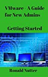 VMware - A Guide for New Admins: Getting Started offers