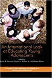 An International Look at Educating Young Adolescents, Steven B. Mertens and Vincent A. Anfara, 1607520427