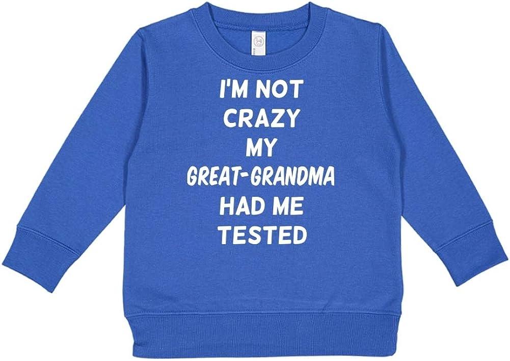 Toddler//Kids Sweatshirt Im Not Crazy My Great-Grandma Had Me Tested
