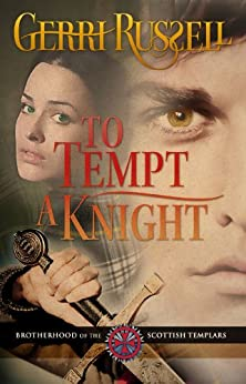 To Tempt A Knight (Brotherhood of the Scottish Templars Book 1) by [Russell, Gerri]