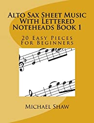 Alto Sax Sheet Music With Lettered Noteheads Book 1: 20 Easy Pieces For Beginners (Volume 1)