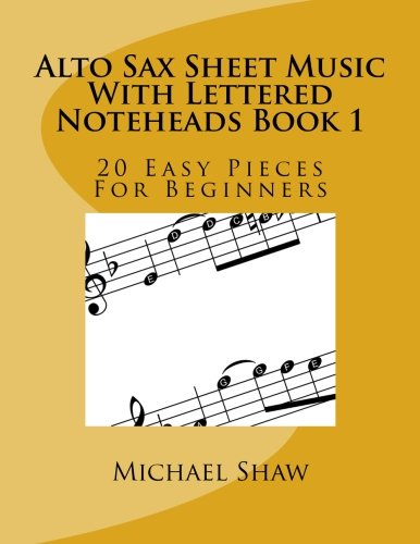 Alto Sax Sheet Music With Lettered Noteheads Book 1: 20 Easy Pieces For Beginners (Volume (Classical Solos Alto Sax)
