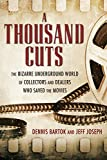 1000 best movies on video - A Thousand Cuts: The Bizarre Underground World of Collectors and Dealers Who Saved the Movies