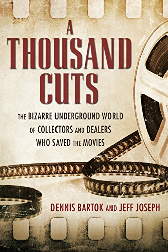 A Thousand Cuts: The Bizarre Underground World of Collectors and Dealers Who Saved the Movies (Radio Archives)
