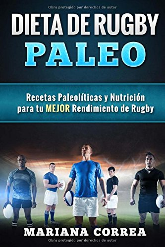 Descargar Libro Dieta De Rugby Paleo: Recetas Paleoliicas Y Nutricion Para Tu Mejor Rendimiento De Rugby Mariana Correa