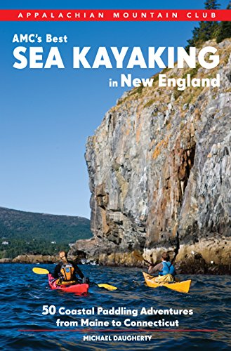 AMC's Best Sea Kayaking in New England: 50 Coastal Paddling Adventures from Maine to Connecticut (Best Kayaking In Ct)