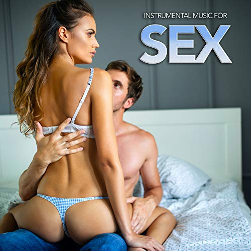 Instrumental Music For Sex: Sultry Sex Music For Lovemaking, Kama Sutra Music, Erotic Music for Massage, Romantic Background Music For Sex and The Best Music To Have Sex To