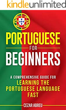 Portuguese for Beginners: A Comprehensive Guide for Learning the Portuguese Language Fast