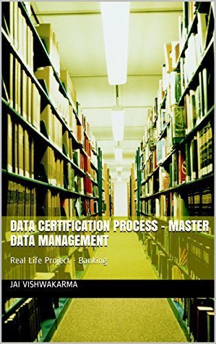 Data Certification - Master Data Management: Real Life Project - Banking (Master Data Management Best Practices)