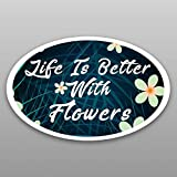Life Is Better With Flowers Vinyl Decal Sticker