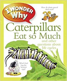 Book I Wonder Why Caterpillars Eat So Much: and Other Questions About Life Cycles