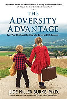 The Adversity Advantage: Turn Your Childhood Hardship Into Career and Life Success by [Miller Burke, Jude]