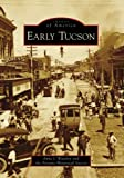 Early Tucson, Anne I. Woosley and Arizona Historical Society, 0738556467