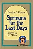 Sermons for the Last Days : Outlines on 1 and 2 Peter, Denton, Douglas G., 0801030072