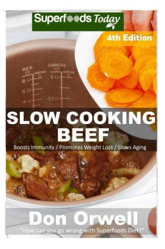 Slow Cooking Beef: Over 55+ Low Carb Slow Cooker Beef Recipes, Dump Dinners Recipes, Quick & Easy Cooking Recipes, Antioxidants & Phytochemicals, ... (Low Carb Slow Cooking Beef) (Volume 4) by Don Orwell