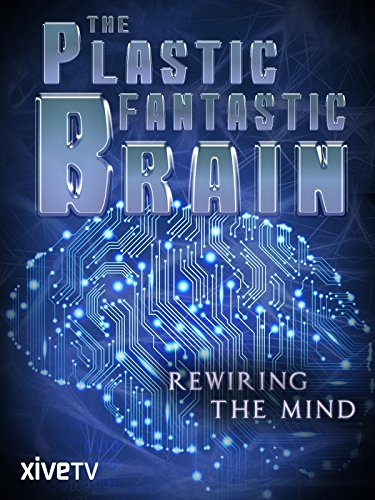 - The Plastic Fantastic Brain: Rewiring the Mind