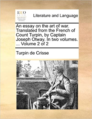 Friendship Essay In English An Essay On The Art Of War Translated From The French Of Count Turpin By  Captain Joseph Otway In Two Volumes  Volume  Of  Thesis Statement Essay also Write My Essay Paper Amazoncom An Essay On The Art Of War Translated From The French  Essay Proposal Format