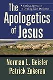 The Apologetics of Jesus, Norman L. Geisler and Patrick Zukeran, 0801071860