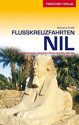 Reiseführer Flusskreuzfahrten Nil: Unterwegs zwischen Kairo und Abu Simbel (Trescher-Reihe Reisen)