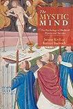 The Mystic Mind : The Psychology of Medieval Mystics and Ascetics, Kroll, Jerome and Bachrach, Bernard, 0415340519