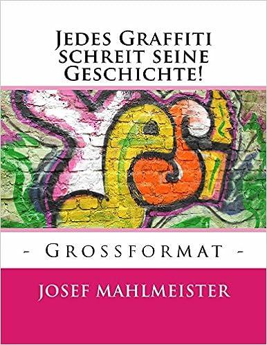 Epub kostenloser Download Jedes Graffiti schreit seine Geschichte!: - GROSSFORMAT - (Graffiti Großformat 2) (German Edition) by Josef Mahlmeister ePub B00N83L6MW