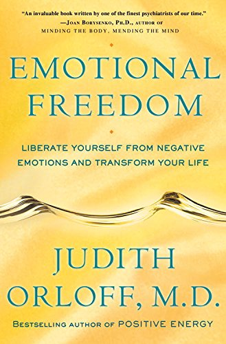 Emotional Freedom: Liberate Yourself from Negative Emotions and Transform Your Life by [Orloff, Judith]