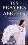 365 Prayers to the Angels: Get your prayers answered and fulfill all your dreams with the help of the Angels