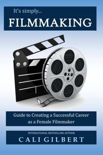 It's Simply Filmmaking: Guide to Creating a Successful Career as a Female Filmmaker