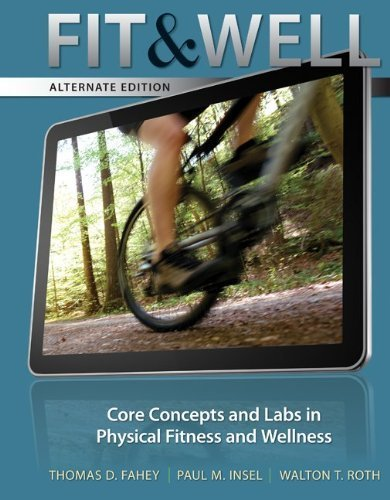 Fit & Well Alternate Edition: Core Concepts and Labs in Physical Fitness and Wellness Loose Leaf Edition 10th (tenth) Edition by Fahey, Thomas, Insel, Paul, Roth, Walton (2012) (Fit And Well Alternate Edition compare prices)