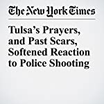 Tulsa's Prayers, and Past Scars, Softened Reaction to Police Shooting | Manny Fernandez,Michael Wines