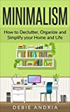 Minimalism: How to Declutter, Organize and Simplify your Home and Life
