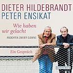 Wie haben wir gelacht: Ansichten zweier Clowns | Dieter Hildebrandt,Peter Ensikat