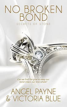 No Broken Bond: (An Erotic Romance) (Secrets of Stone Book 7) by [Payne, Angel, Blue, Victoria]