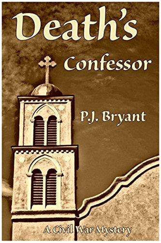 Death's Confessor: A Civil War Mystery by [Bryant, Phillip, Bryant, Jennifer]